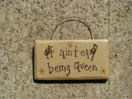 1003A It  Ain't Easy Being Queen wood sign