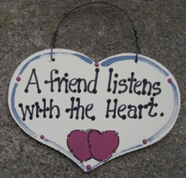 1031F A Friend listens with the Heart wood sign