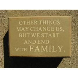10340A-Other Things May Change us, but we start and end with Family wood block