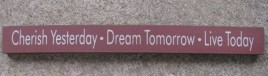 10515F - Cherish Yesterday * Dream Tomorrow * Live Today wood block