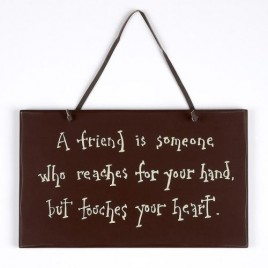 1078CP- A friend is someone who reaches for your hand, but touches your heart wood sign