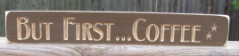 Primitive Engraved Wood Block 12CF  But first...Coffee