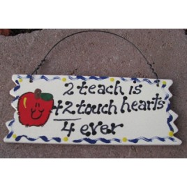 15026 - 2 Teach is 2 Touch hearts 4 ever  wood sign