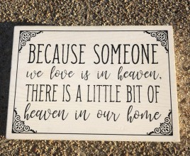 1648054 Because Someone we love is in heaven, There is a little bit of heaven in our home box sign