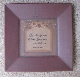 31231H - He who kneels before God can stand before anyone Wood Plate