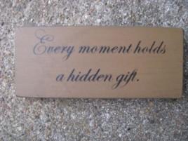 31430E - Every Moment Holds a hidden gift wood block