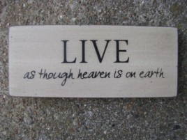 31434L- Live as though heaven is on earth