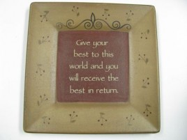 32109-Give Your Best to this world and you will receive the best in return squared plate