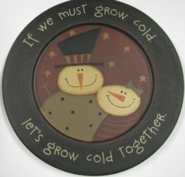 Snowman Wood Plate 32181G -  If we must grow cold let's grow cold together