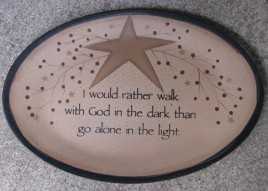 32182WA - I would rather Walk with God in the dark thango alone in the light wood plate