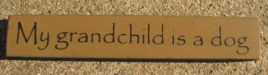 32315GG - My Grandchild is a Dog MINI wood block