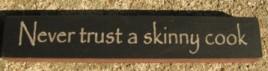 32319NB - Never Trust a Skinny Cook wood block