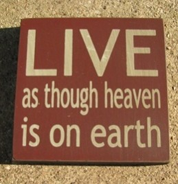 primitive wood block 32343LM - Live as though Heaven is on earth