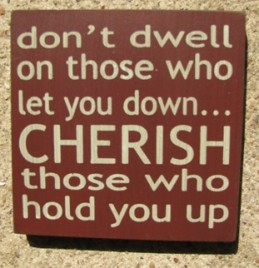 32346DM  Don't dwell on those who let you down...CHERISH those who hold you up wood block