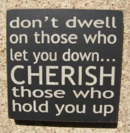 32346DB  Don't dwell on those who let you down...CHERISH those who hold you up wood block