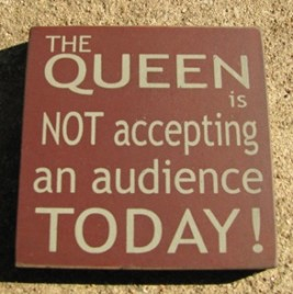 32363QM-The Queen is Not Accepting an audience today wood block