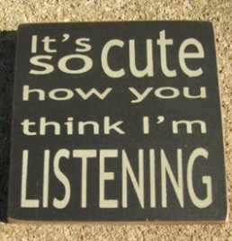 32365CB-It's So Cute how you think I am listening wood block