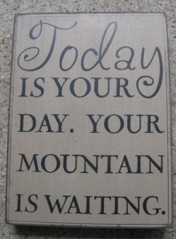 32415W -Today is your Day Your mountain is waiting. Box Sign