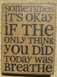32417W - Sometimes It's Okay if the only thing you did today is breathe wood box sign