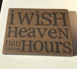 Primitive Wood Box Sign  32562 - I wish Heaven Had Visiting Hours