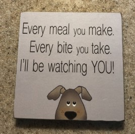 34809EM - Every meal you make, Every bite you take. I'll be watching YOU!  Wood Dog Block