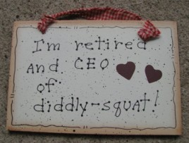 35224 - I'm Retired and CEO of Diddly-Squat wood sign