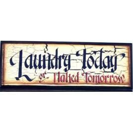 Laundry Wood Sign 45900TLT-Laundry Today or Naked Tomorrow