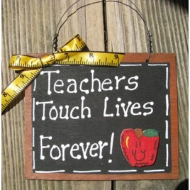 47 - Teachers Touch Lives Forever Wood Slate