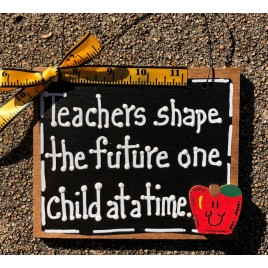 Teacher Gift 5559 Teachers shape the future one child at a time wood sign
