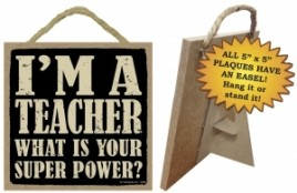 Teacher Gifts Wood Sign 94299 - Teacher What is your super power?
