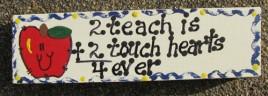 Teacher Gift Wood Block B5026 2 Teach is 2 Touch hearts 4 ever Block