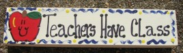 Teacher Gift B5035 Wood Block Teachers Have Class Hand Painted