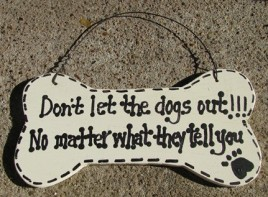 DB20 - Dont Let the Dogs Out No Matter what they tell you Dog Wood Bone
