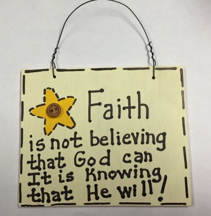 F5100-Faith is not believing the God can, It's knowing that he will wood sign