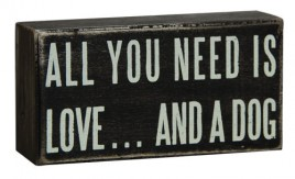 All You Need Dog G16347- Wood Box Sign