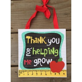 Teacher Gifts Wood Sign U8271G - Thank you for helping me Grow!