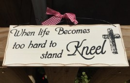 WP327 - When likes becomes to hard to stand Kneel  wood sign