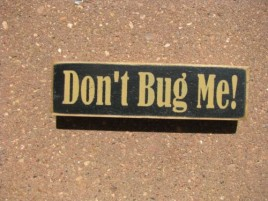 PBW972B - Don't Bug Me wood block
