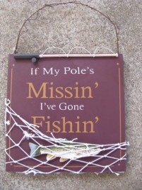 60301M - If my Pole's Missin' I've Gone Fishin' Wood Sign